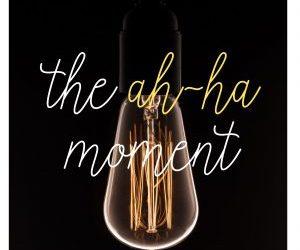 The 'Ah, Ha!' moment